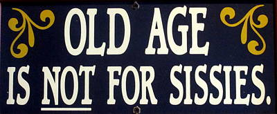Photograph - Old Age Is Not For Sissies by Kay Novy