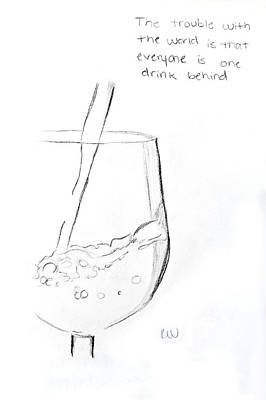 Pouring Wine Drawing - One Drink Behind by Rebecca Wood