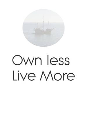 Own Less Live More Art Print by Andre Pillay