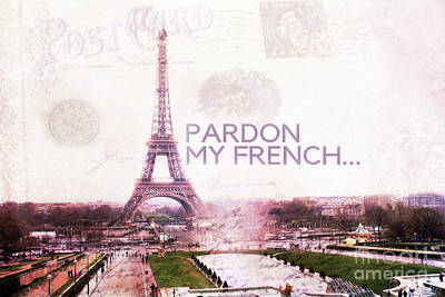 Photograph - Paris Eiffel Tower Typography Montage Collage - Pardon My French  by Kathy Fornal