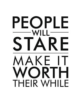 Mixed Media - People Will Stare, Make It Worth Their While - Minimalist Print - Typography - Quote Poster by Studio Grafiikka