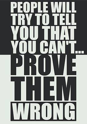 People Will Try To Tell You That You Cannot Prove Them Wrong Inspirational Quotes Poster Art Print by Lab No 4