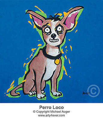 Chiwawa Painting - Perro Loco by Michael  Auger