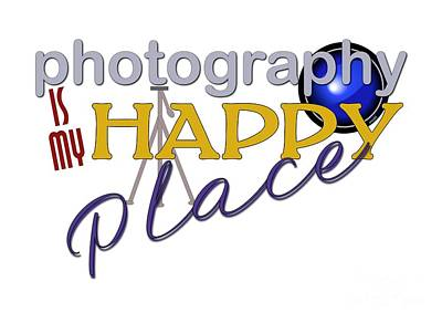 Digital Art - Photography Is My Happy Place by Shelley Overton