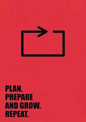 Business Digital Art - Plan Prepare And Grow, Repeat Corporate Start-up Quotes Poster by Lab No 4