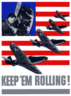 United States Mixed Media - Planes -- Keep 'em Rolling by War Is Hell Store