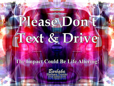 Photograph - Please Dont Text And Drive #1 by Barbara Tristan