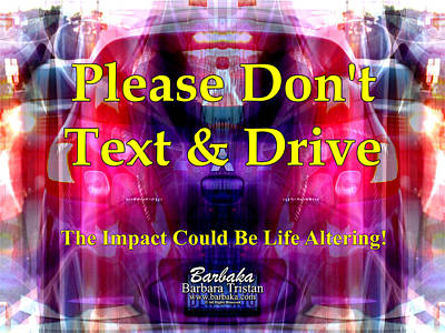 Photograph - Please Dont Text And Drive #2 by Barbara Tristan