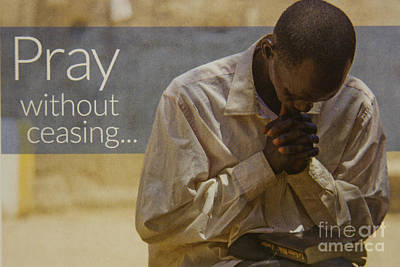 Photograph - Pray Without Ceasing Prayer Art by Reid Callaway