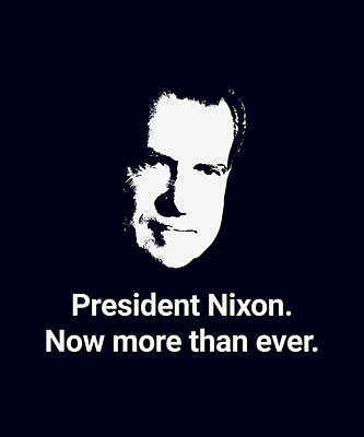 Presidential Elections Digital Art - President Nixon - Now More Than Ever by War Is Hell Store