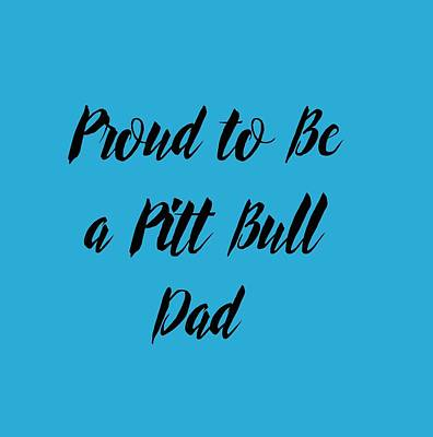 Photograph - Proud To Be A Pitt Bull Dad by Ericamaxine Price