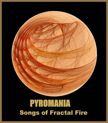 Digital Art - Pyromania-- Songs Of Fractal Fire by Doug Morgan