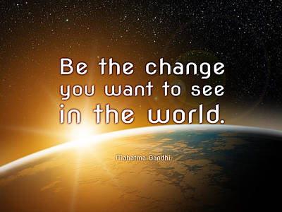 World Changing Digital Art - Be The Change by We Are One Enlightenment