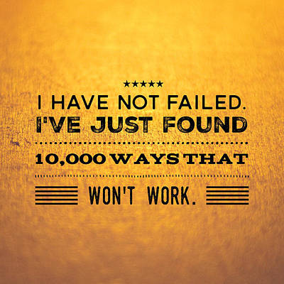 Inspirational Photograph - Quote I Have Not Failed I Have Just Found 10000 Ways That Wont Work by Matthias Hauser