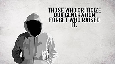 Qutote Those Who Criticize Our Generation Forget Who Raised It             Art Print