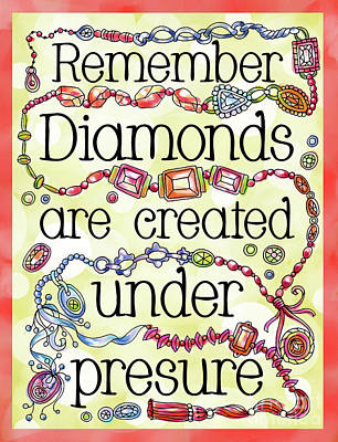 Vale Mixed Media - Remember Diamonds Are Created Under Presure by Pam Vale