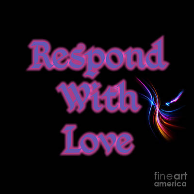 Digital Art - Respond With Love 2018 by Rachel Hannah