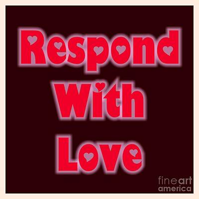 Digital Art - Respond With Love by Rachel Hannah