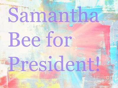 Photograph - Samantha Bee For President by Kelly Awad