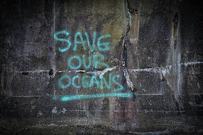 Photograph - Save Our Oceans by Bill Posner