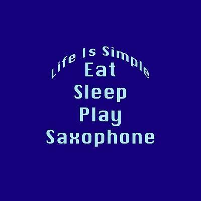 Saxophone Photograph - Saxophone Eat Sleep Play Saxophone 5515.02 by M K  Miller