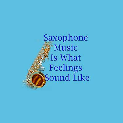 Saxophone Photograph - Saxophone Is What Feelings Sound Like 5580.02 by M K  Miller