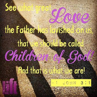 Design Wall Art - Photograph - See What Great Love The Father Has by LIFT Women's Ministry designs --by Julie Hurttgam