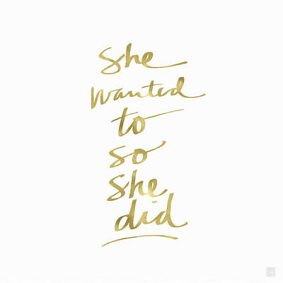 She Wanted To So She Did Gold- Art By Linda Woods Print by Linda Woods
