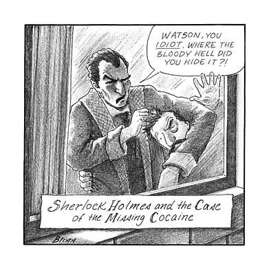 Drawing - Sherlock Holmes And The Case Of The Missing Cocaine by Harry Bliss