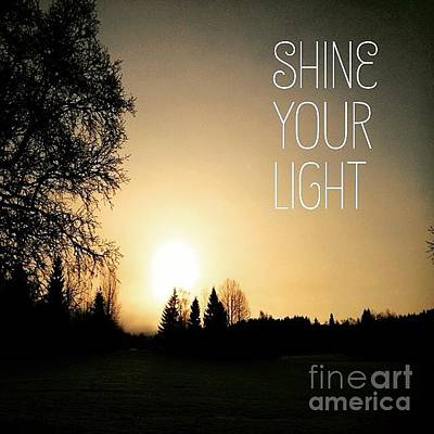 Photograph - Shine Your Light by Kirsi Wahlstrom