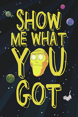 Rick Wall Art - Drawing - Show Me What You Got by Rick And Morty