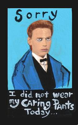 Sorry I Did Not Wear My Caring Pants Today Art Print