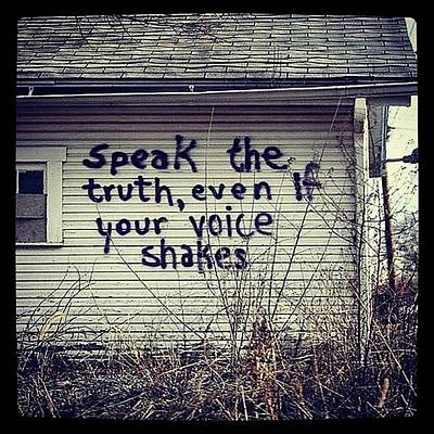 Photograph - #speak The #truth Even If Your #voice by Miss Wilkinson