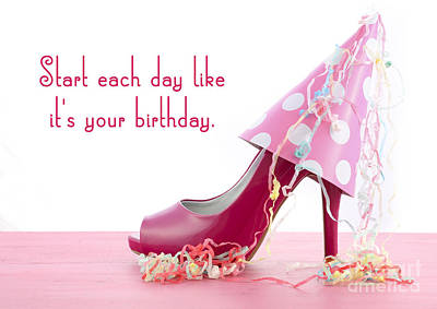 Start Each Day Like Your Birthday Art Print by Milleflore Images