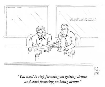 Drawing - Start Focussing On Being Drunk by Paul Noth
