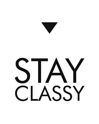 Mixed Media - Stay Classy - Minimalist Print - Typography - Quote Poster by Studio Grafiikka