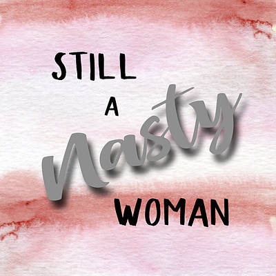 Digital Art - Still A Nasty Woman by HH Photography of Florida
