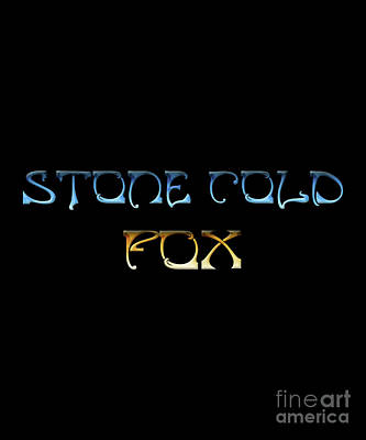 Fox Digital Art - Stone Cold Fox, Foxy Text Design by Tina Lavoie