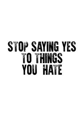 Photograph - Stop Saying Yes To Things You Hate #minimalism by Andrea Anderegg