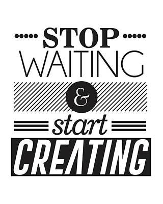 Stop Mixed Media - Stop Waiting And Start Creating by Studio Grafiikka