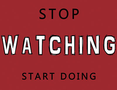 Mixed Media - Stop Watching Start Doing by Dan Sproul