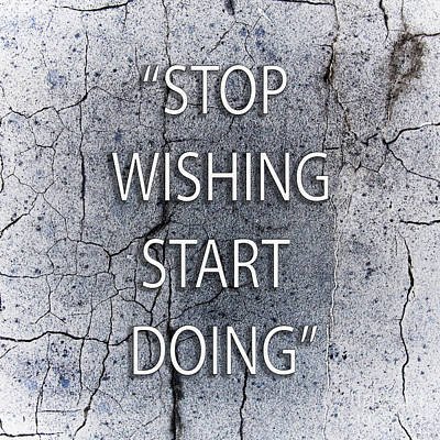 Photograph - Stop  Wishing Start  Doing by Gunnar Orn Arnason