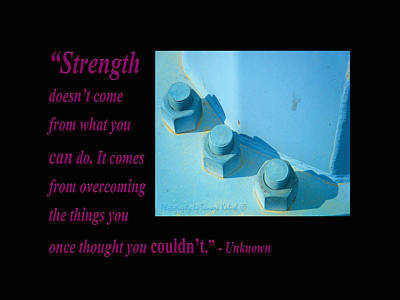 Photograph - Strength Doesnt Come From What You Can Do by Tamara Kulish