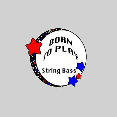 Photograph - String Bass Born To Play String Bass 5688.02 by M K Miller