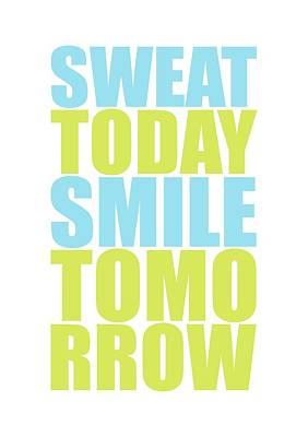 Shirt Digital Art - Sweat Today Smile Tomorrow Motivational Quotes by Lab No 4