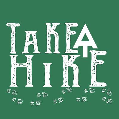 Hike Digital Art - Take A Hike  by Heather Applegate