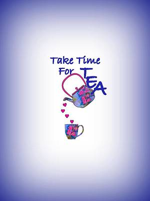 Pour Mixed Media - Take Time For Tea by Kathleen Sartoris