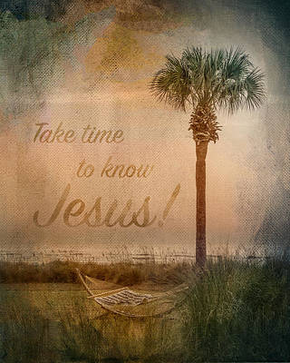 Linda King Photograph - Take Time To Know Jesus by Linda King
