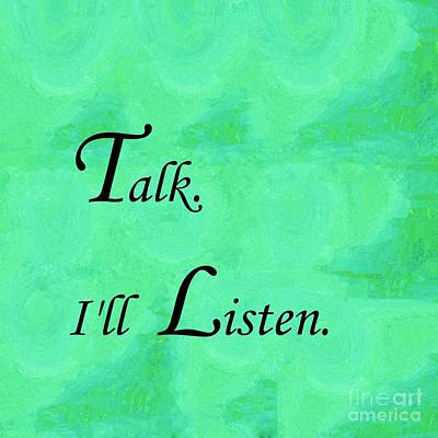 Talk. I'll Listen. Print by Eloise Schneider
