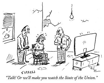 Drawing - Talk Or We Will Make You Watch The State Of The Union by David Sipress